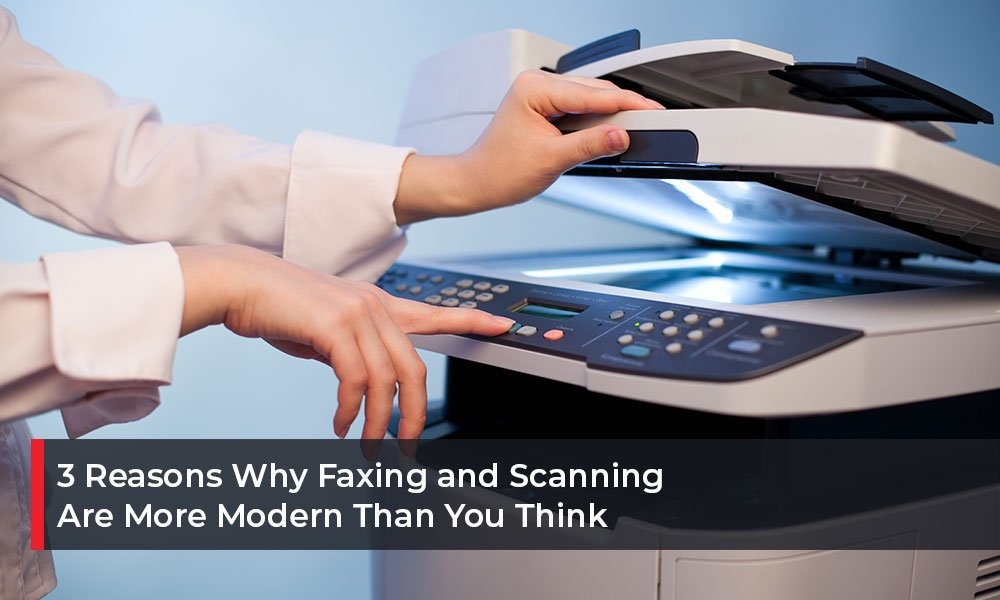 3-Reasons-Why-Faxing-and-Scanning-Are-More-Modern-Than-You-Think