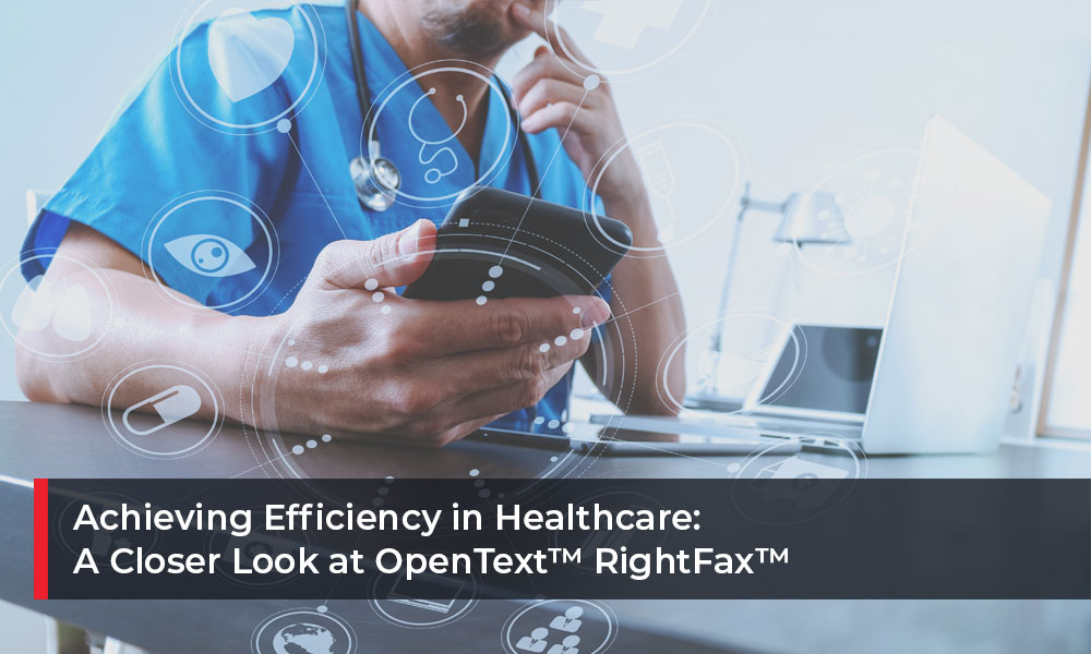Achieving-Efficiency-in-Healthcare-A-Closer-Look-at-OpenText™-RightFax™