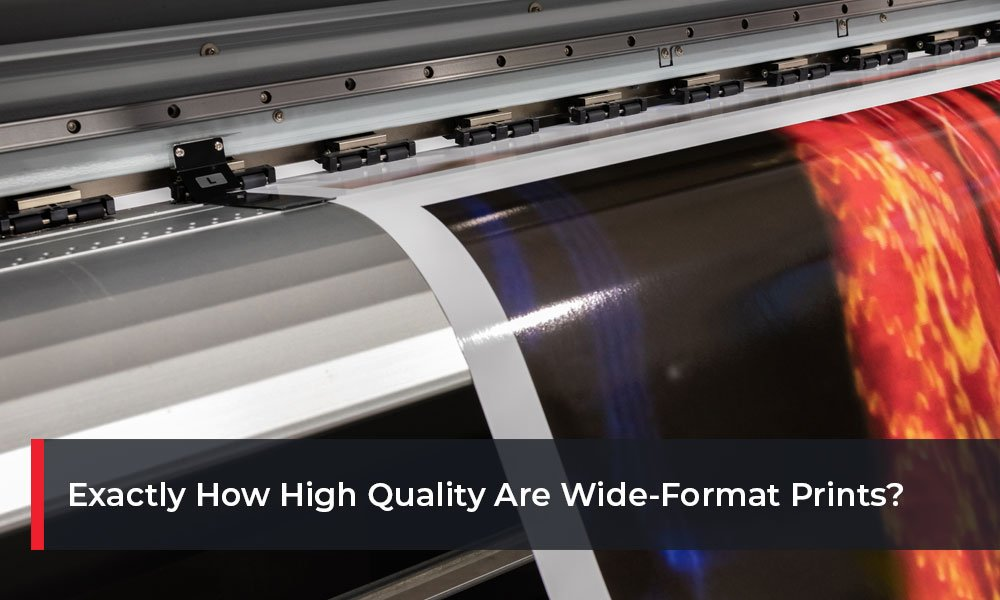 Exactly-How-High-Quality-Are-Wide-Format-Prints