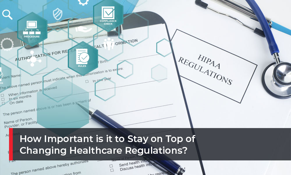 How-Important-is-it-to-Stay-on-Top-of-Changing-Healthcare-Regulations