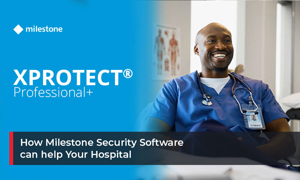 How Milestone Security Software Can Assist Your Hospital