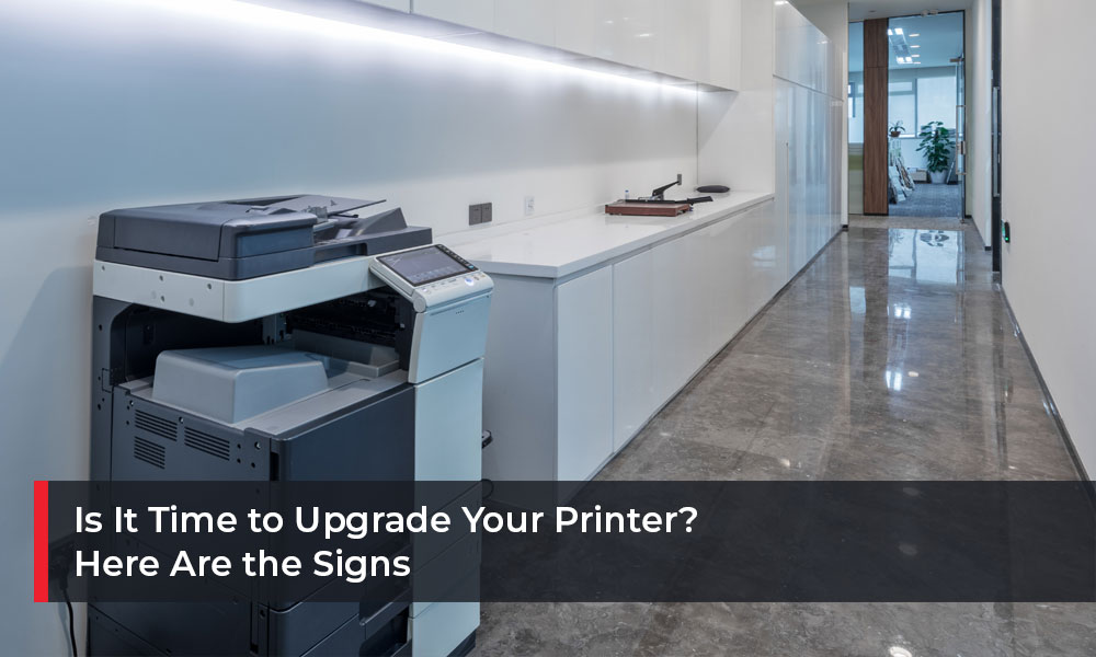 Is-It-Time-to-Upgrade-Your-Printer--Here-Are-the-Signs