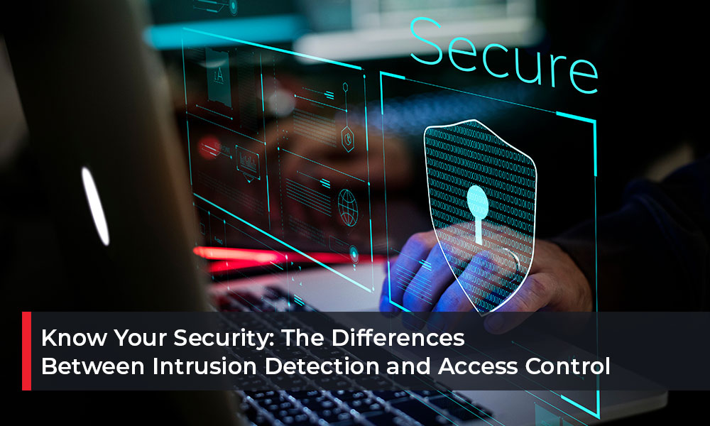 Know-Your-Security-The-Differences-Between-Intrusion-Detection-and-Access-Control