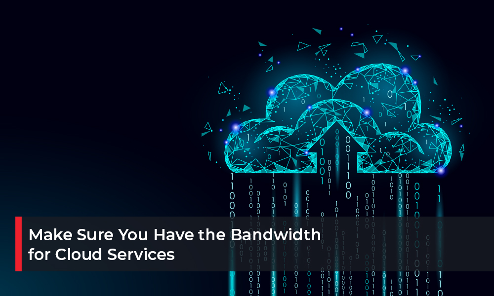 Make Sure You Have the Bandwidth for Cloud Services