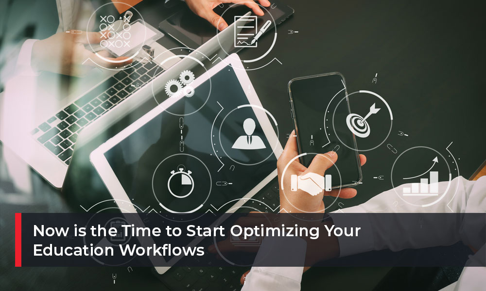 Now-is-the-Time-to-Start-Optimizing-Your-Education-Workflows
