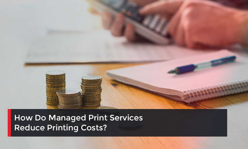 How-Do-Managed-Print-Services-Reduce-Printing-Costs