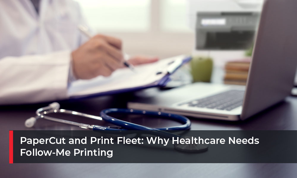 PaperCut-and-Print-Fleet-Why-Healthcare-Needs-Follow-Me-Printing