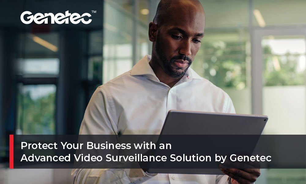 Protect-Your-Business-with-an-Advanced-Video-Surveillance-Solution-by-Genetec