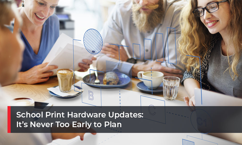 School-Print-Hardware-Updates-Its-Never-Too-Early-to-Plan
