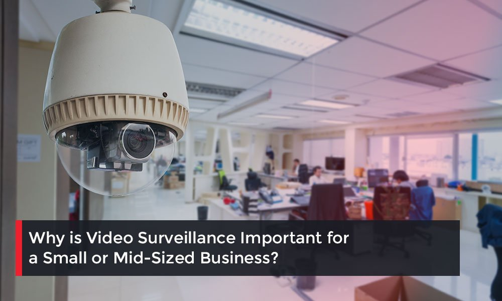 Why-is-Video-Surveillance-Important-for-a-Small-or-Mid-Sized-Business