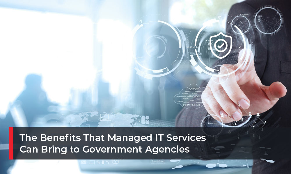 The Benefits That Managed IT Services Can Bring to Government Agencies