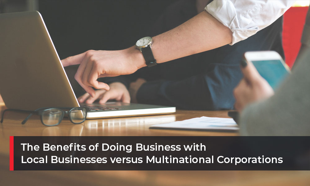 The Benefits of Doing Business with Local Businesses versus Multinational Companies