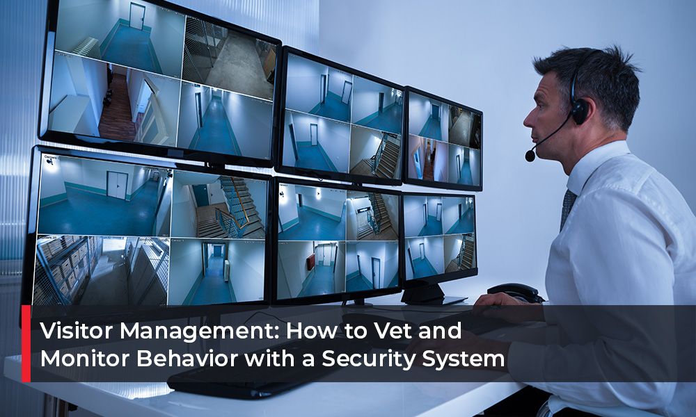 Visitor Management How to Vet and Monitor Behavior with a Security System