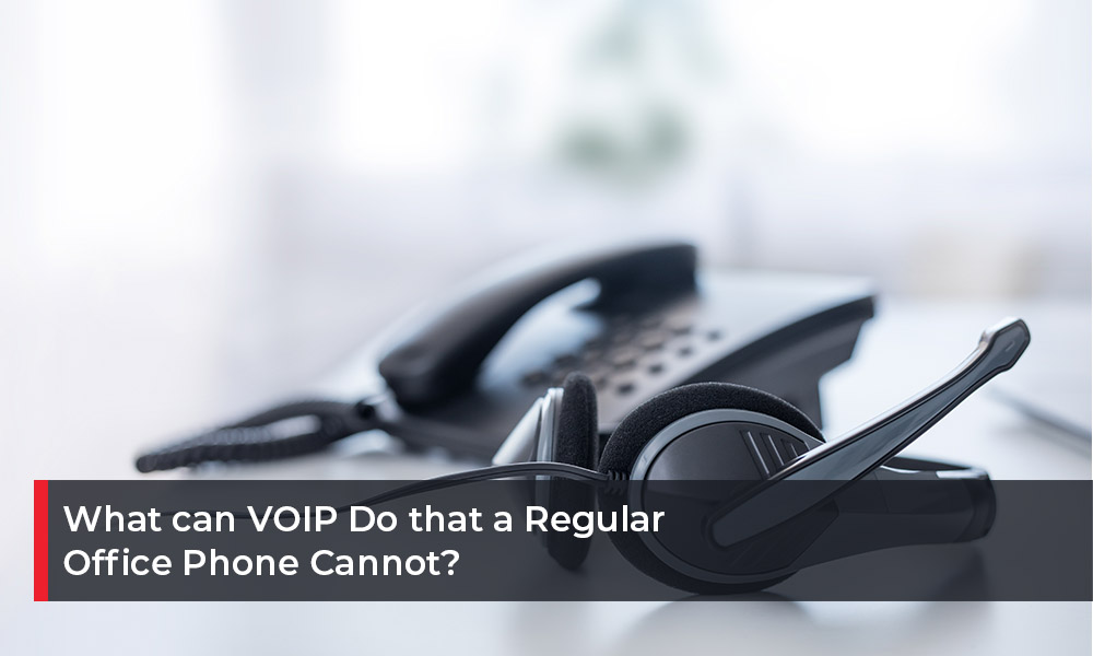 What can VOIP Do that a Regular Office Phone Cannot(1)