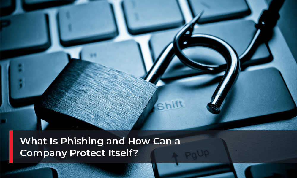 What-Is-Phishing-and-How-Can-a-Company-Protect-Itself
