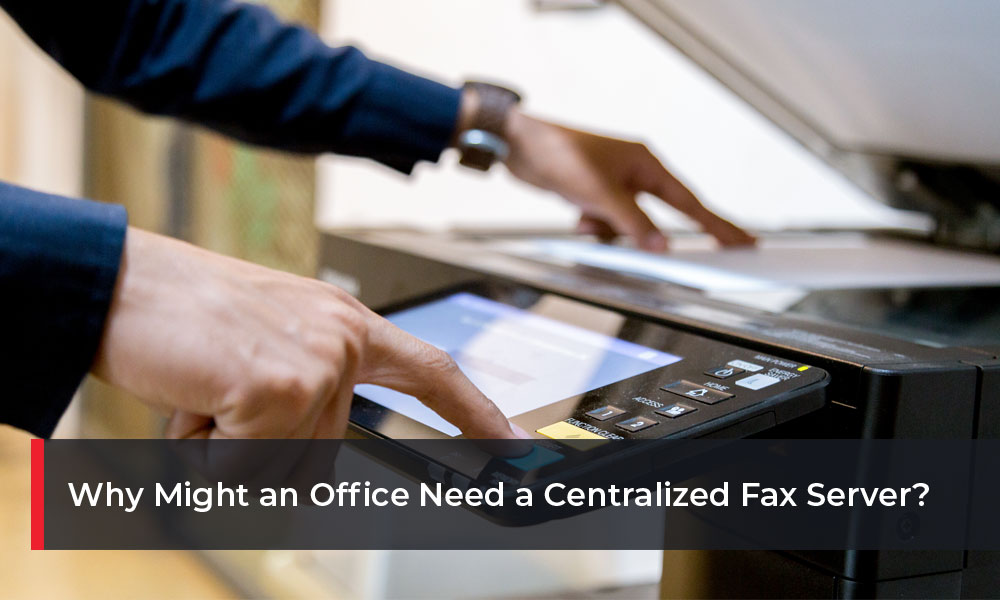 Why-Might-an-Office-Need-a-Centralized-Fax-Server