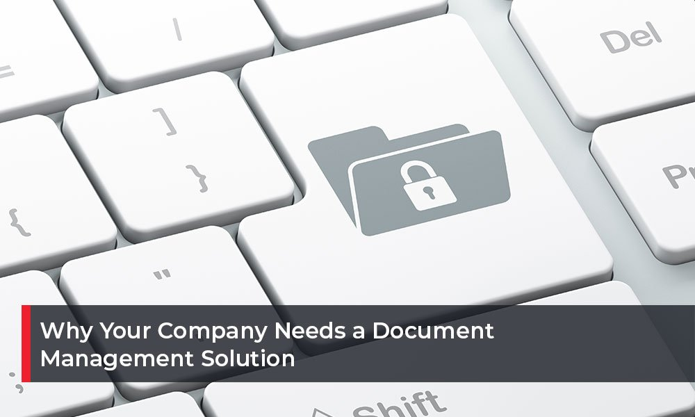 Why-Your-Company-Needs-a-Document-Management-Solution
